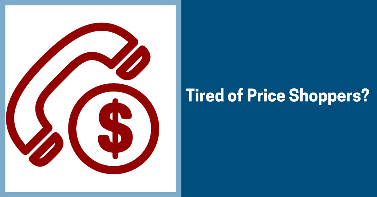 Tired of Price Shoppers?