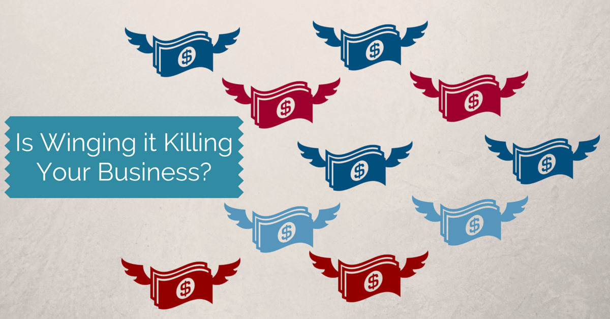 Winging It Killing Your Business