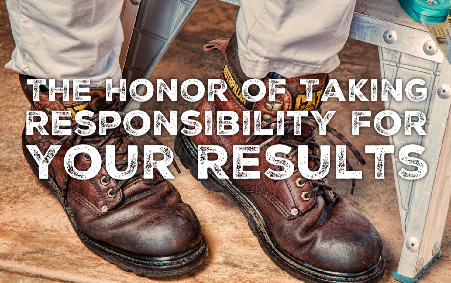The Honor of Taking Responsibility for Your Results
