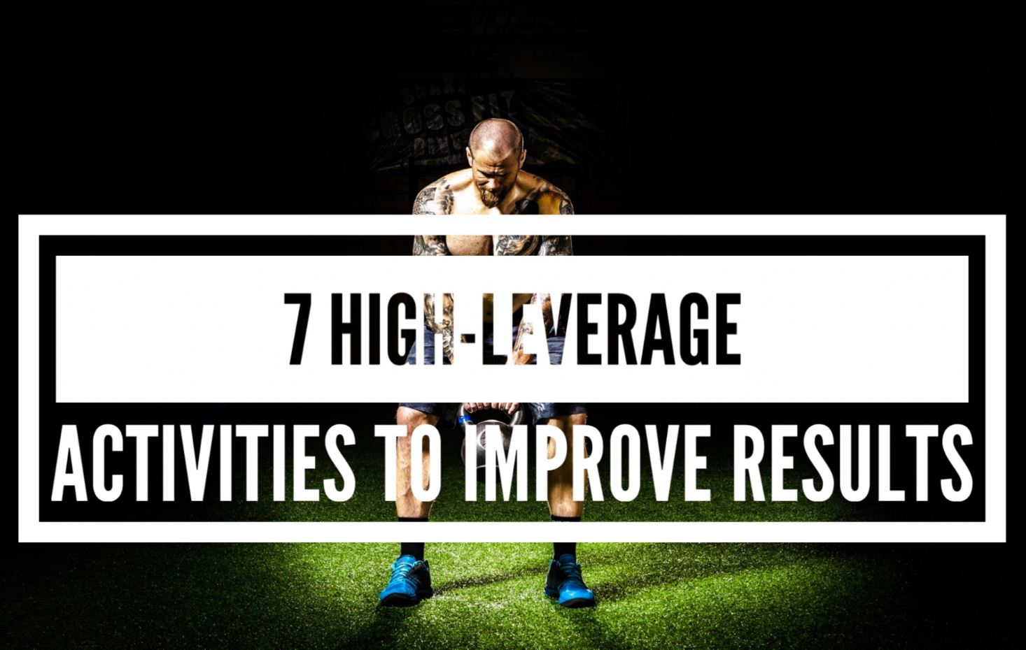 7 high leverage activities to improve results